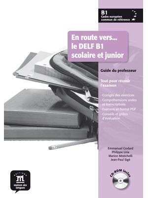 En route vers…le DELF scolaire et junior B1 - Guide du professeur + CD -ROM