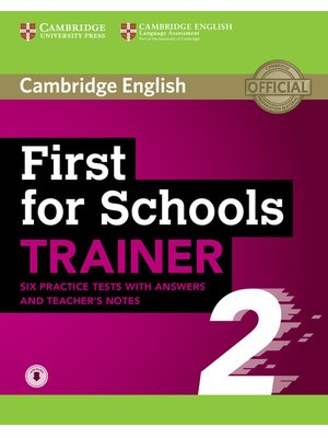 First for Schools Trainer 2 with 6 Practice Tests with Answers and Teacher's Notes with Audio