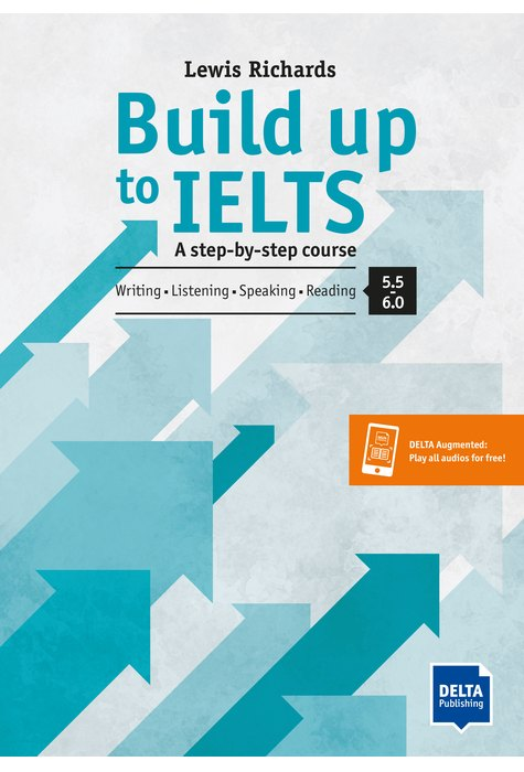 Build up to IELTS A step-by-step course. Writing - Listening - Speaking - Reading 5.5-6.0