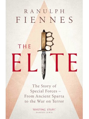 The Elite : The Story of Special Forces - From Ancient Sparta to the War on Terror