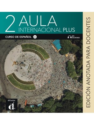 Aula internacional Plus 2 – Edición anotada para docentes- Libro del alumno + MP3 descargable